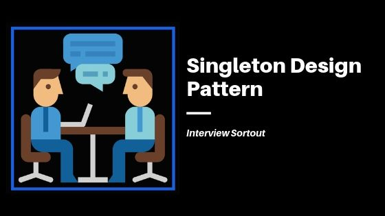 What Is Singleton Design Pattern Interview Questions And Answers