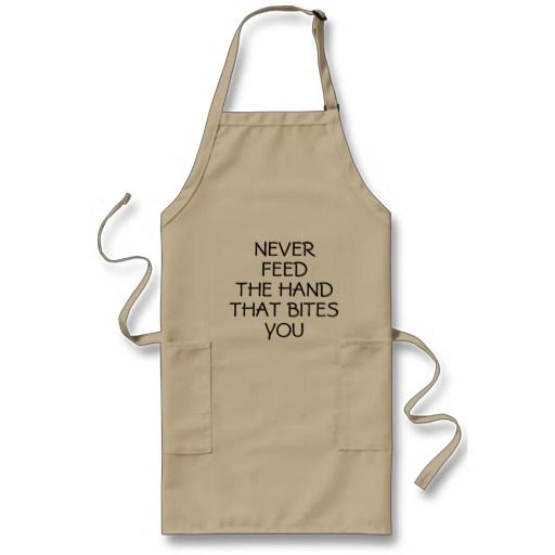 NEVER FEED THE HAND THAT BITES YOU Apron - Available in 3 styles & 3 colors!