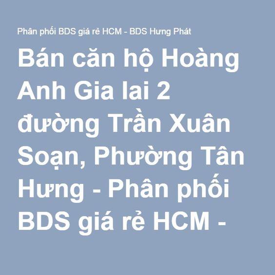 Bán căn hộ Hoàng Anh Gia lai 2 đường Trần Xuân Soạn, Phường Tân Hưng - Phân phối BDS giá rẻ HCM - BDS Hưng Phát