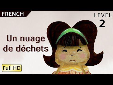 Un Nuage De Déchets Apprendre Le Français Avec Sous Titres Histoire Pour Enfants Et Adultes Youtube Histoire Enfant Apprendre Le Français Nuage