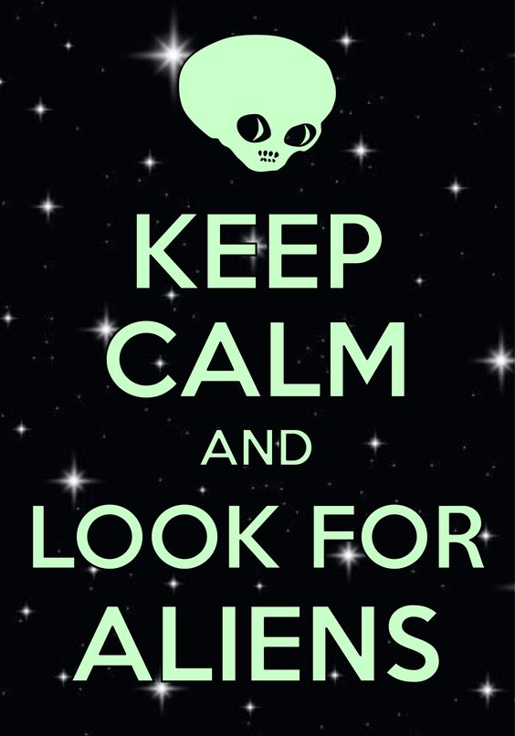 keep calm and look for aliens / created with Keep Calm and Carry On for iOS #keepcalm #aliens #UFO #martians