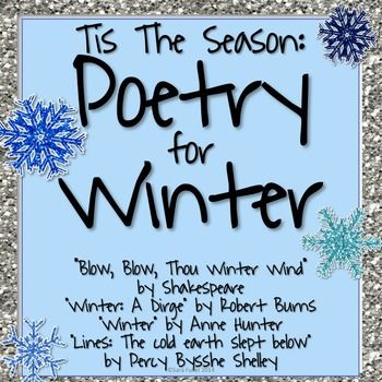 """""""Blow, Blow, Thou Winter Wind"""" by Shakespeare """"Winter: A Dirge"""" by Robert Burns """"Winter"""" by Anne Hunter """"Lines: The cold earth slept below"""" Percy Bysshe Shelley   These sheets are ready to be printed and used. Students are asked to find poetic elements and to consider why the authors chose to use them. This is also a graphic organizer for students to use to compare and contrast the four poems. I have also included a list of ideas on how to use this product in your classroom."""