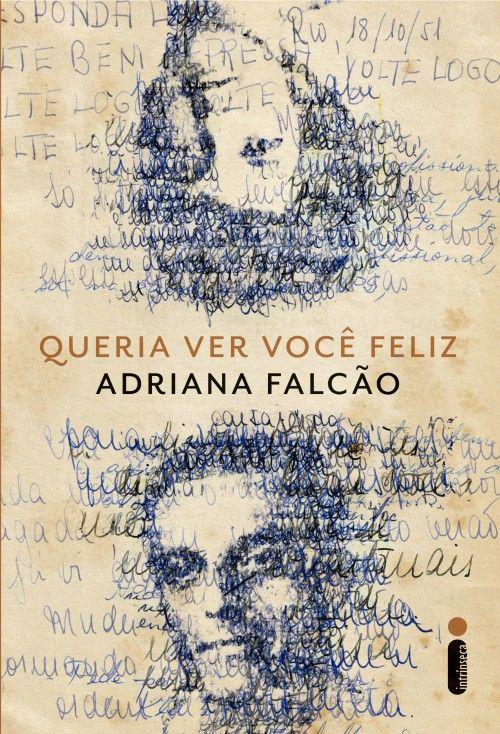 Queria ver você feliz - Adriana Falcão  volte logo, volte logo, volte logo...