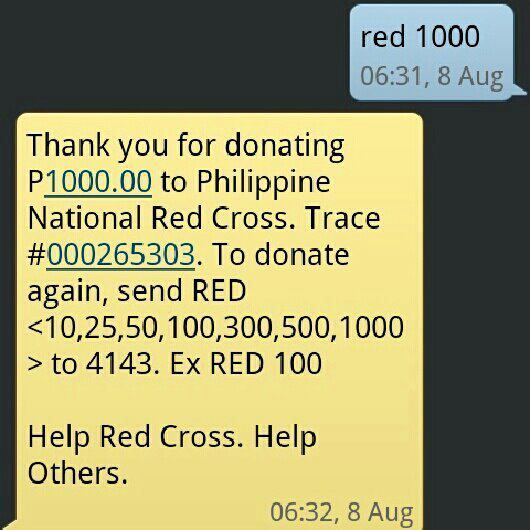 Donate to the Red Cross Rescue and Relief Operations. Text: Red AMOUNT to 2899 (Globe) or 4143 (Smart).    The AMOUNT can be 10, 25, 50, 100, 300, 500, 1000.