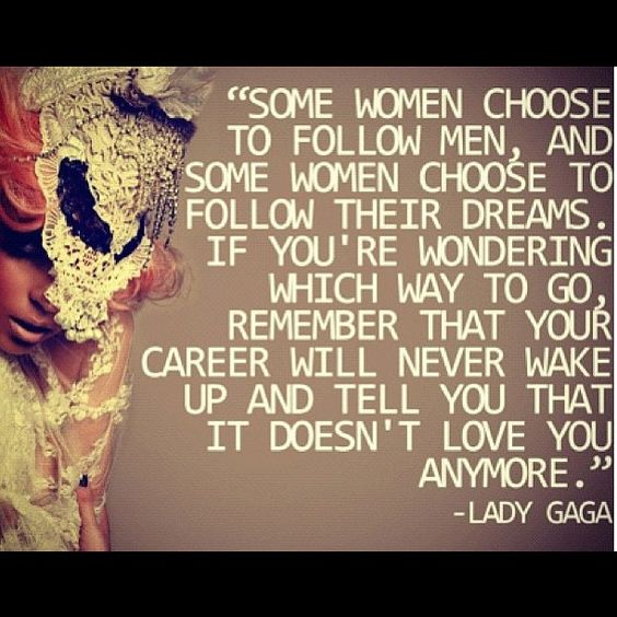 Independent woman. love this! My goal is to go to school