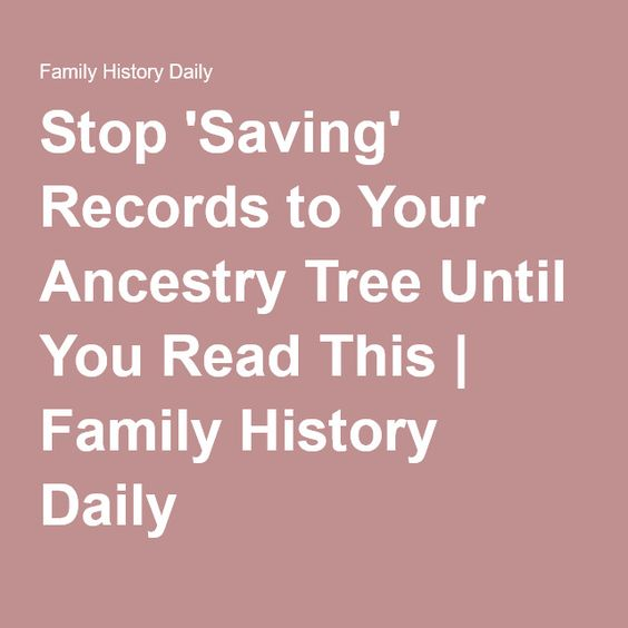 Stop 'Saving' Records to Your Ancestry Tree Until You Read This   Family History Daily