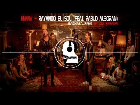 Maná Rayando El Sol Feat Pablo Alborán Bachata Remix By Dj Ramon Youtube Bachata Alboran Pablo Alboran
