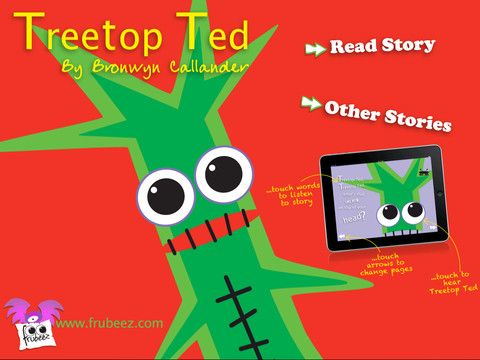 "Treetop Ted is an interactive story book with rhyme, simple animations and lots of 'T' sounding words. The story has a repetitive style about it which is great for early learners. The words 'itchy, twitchy, scritchy, scratchy' pop out on touch. You will see Treetop Ted's eyes roll around and hear his voice say things like ... ""what is that noise?"" and ""good grief!"" Children can choose to listen to the story by touching the words on each page or you can read it to them which is much more fun!"