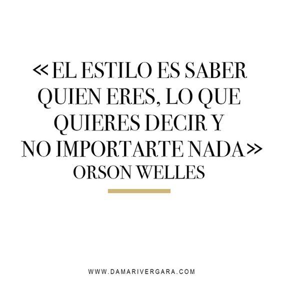 """""""El estilo es saber quien eres, lo que quieres decir y no importarte nada"""" - Orson Welles vía www.damarivergara.com en Confesiones de una blogger #fashionquote #OrsonWelles #style #Blogger"""