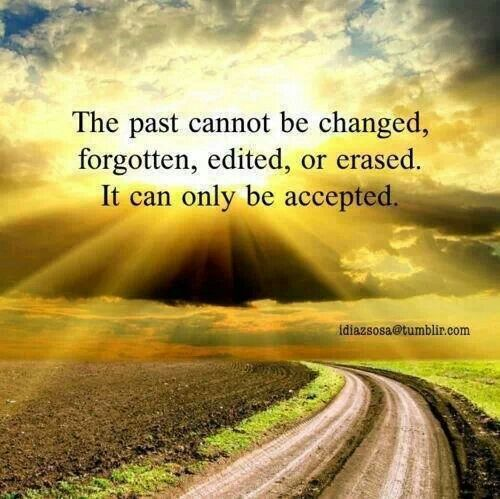 Past is the past, accept it!!