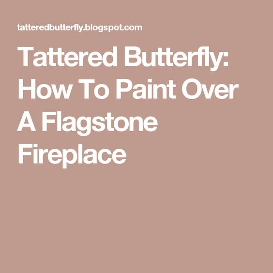 Tattered Butterfly: How To Paint Over A Flagstone Fireplace