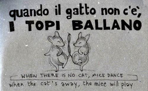 Learning Italian Language ~ Quando il gatto non, i topi ballano (When the cat's away, the mice will play) IFHN