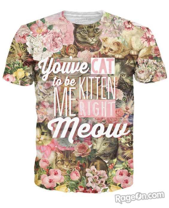 Kitten Me Right Meow T-Shirt – RageOn! - The World's Largest All-Over-Print Online Store
