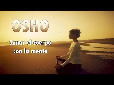 Meditación Para Sanar El Cuerpo Con La Mente Osho Youtube Música De Meditación Audio Libro Audiolibros En Español