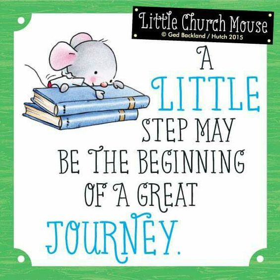 ♥ A Little step may be the beginning of a great Journey...Little Church Mouse 29 June 2015 ♥