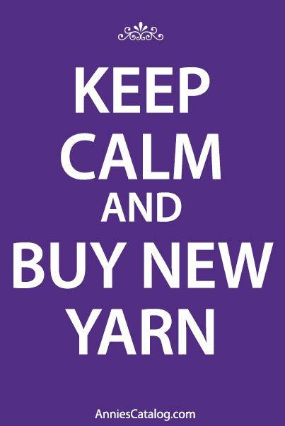 Keep calm and buy new yarn! Shop at www.AnniesCatalog.com.: