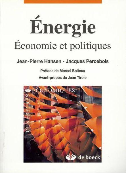 Énergie : économie et politique / Jean-Pierre Hansen, Jacques Percebois ; préface de Marcel Boiteux ; avant-propos de Jean Tirole 1ème ed., 2ème tirage Bruxelles : De Boeck, 2011