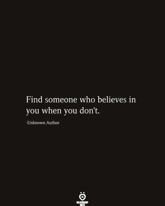 Find Someone Who Believes In You When You Don T Believe Quotes Work Quotes Believe In Me Quotes