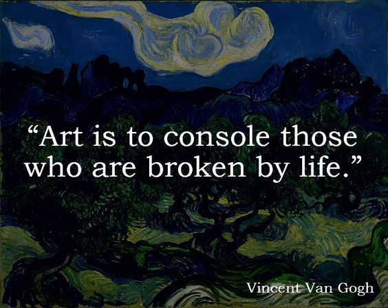 Art is to console those whoa re broken by life. - Vincent Van Gogh #quotes