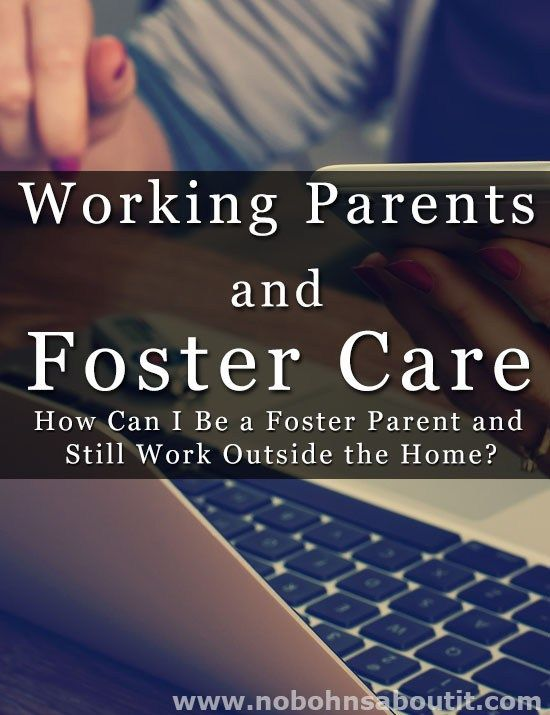 Working Parents and Foster Care - Can I Be a Foster Parent and Still Work Outside the Home? #fostermom #fostercare #WOHM #workingmom