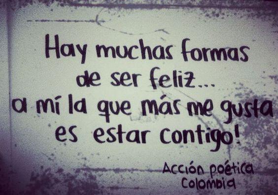 Hay muchas formas de ser feliz... A mi la que más me gusta es estar contigo ! #Acción Poética Colombia #calle