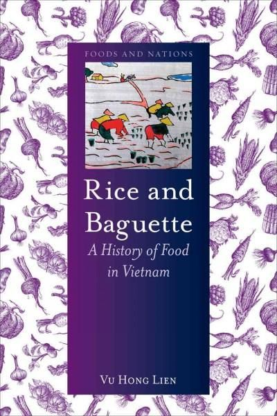 Rice and Baguette: A History of Food in Vietnam