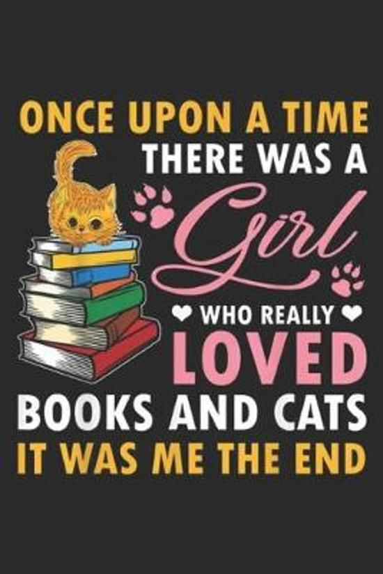 Once Upon A Time There Was A Girl who really loved books and cats it was me the end: Once Upon A Time There Was A Girl Loved Books & Cats Journal/Note