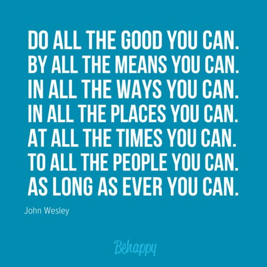 Do all the good you can...