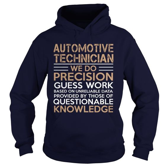 AUTOMOTIVE TECHNICIAN WE DO PRECISION GUESS WORK QUESTIONABLE KNOWLEDGE T-Shirts, Hoodies. CHECK PRICE ==► https://www.sunfrog.com/LifeStyle/AUTOMOTIVE-TECHNICIAN--WE-DO-PRECISION-Navy-Blue-Hoodie.html?id=41382