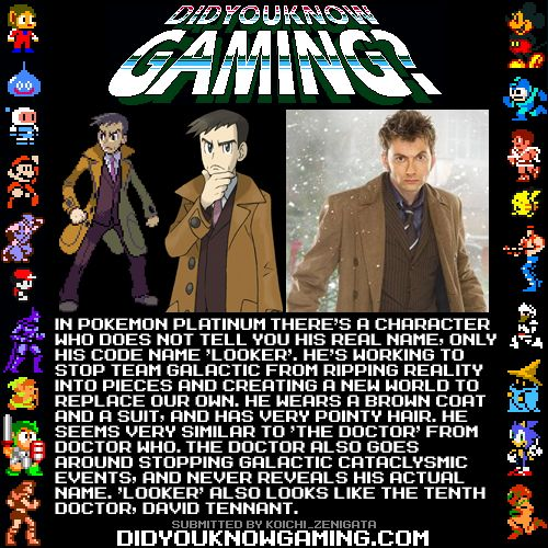 Pokémon: Did You Knows! - c. 2009 - Platinum - [Text] In Pokémon Platinum there's a character who does not tell you his real name, only his code name 'Looker'. He's working to stop Team Galactic from ripping reality into pieces and creating a new world to replace our own. He wears a brown coat and a suit, and has very pointy hair. He seems very similar to 'The Doctor' from Doctor Who. The doctor