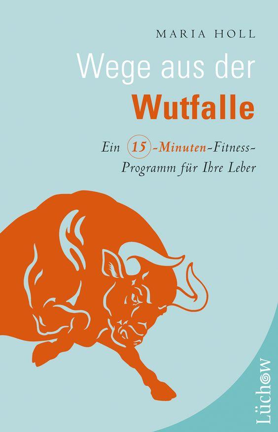 Maria Holl Wege aus der Wutfalle Ein Fünfzehn-Minuten-Fitness-Programm für die Leber ISBN 978-3-95883-097-4