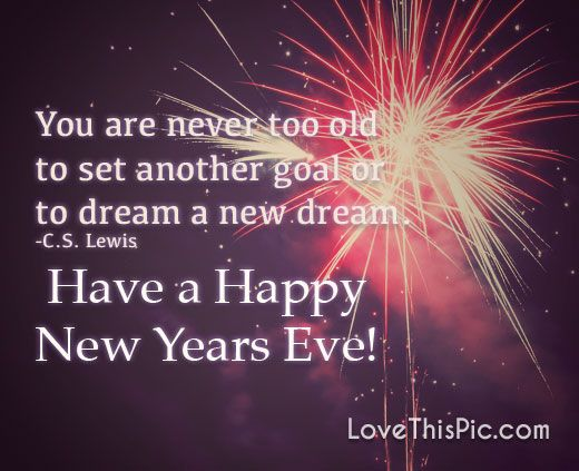 You Are Never Too Old New Years New Year New Years Quotes New Year Quotes New Years Eve New Year Quotes For Friends Happy New Year Quotes New Years Eve Quotes