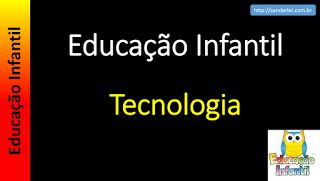 Educação Infantil - Nível 4 (crianças entre 7 a 9 anos): Tecnologia