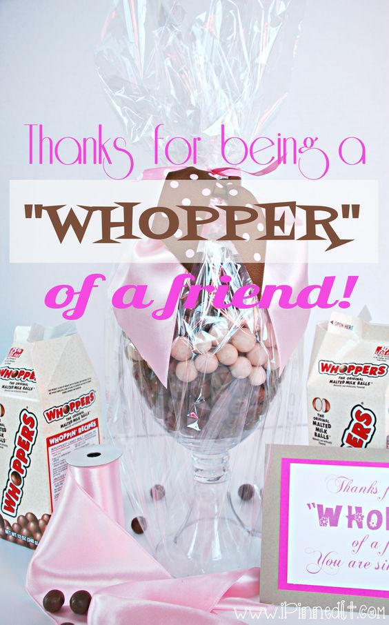 Thanks for being a whopper of a friend a super easy and Gifts to show appreciation to friend