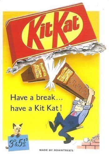 Have a break- have a Kit Kat                              …
