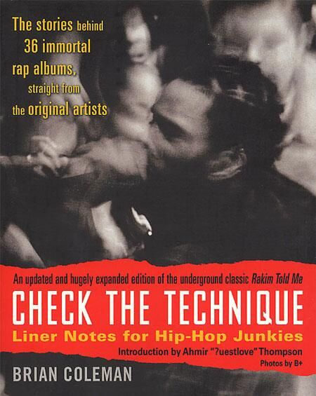 Check the Technique: Liner Notes for Hip-Hop Junkies (2007; 528 pages)  Insightful, raucous, and addictive, Check the Technique transports you back to hip-hop's golden age with the greatest artists of the '80s and '90s. This is the book that belongs on the stacks next to your wax.  Get it here: http://hiphopgoldenage.wordpress.com/2013/08/19/essential-reading-check-the-technique-liner-notes-for-hip-hop-junkies/