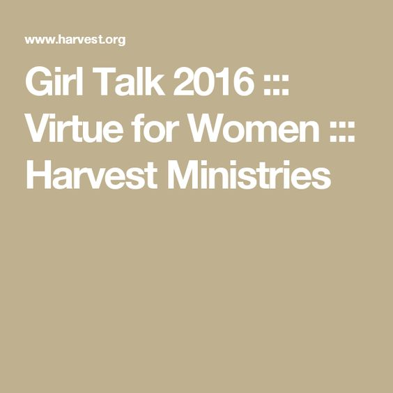 Girl Talk 2016 ::: Virtue for Women ::: Harvest Ministries