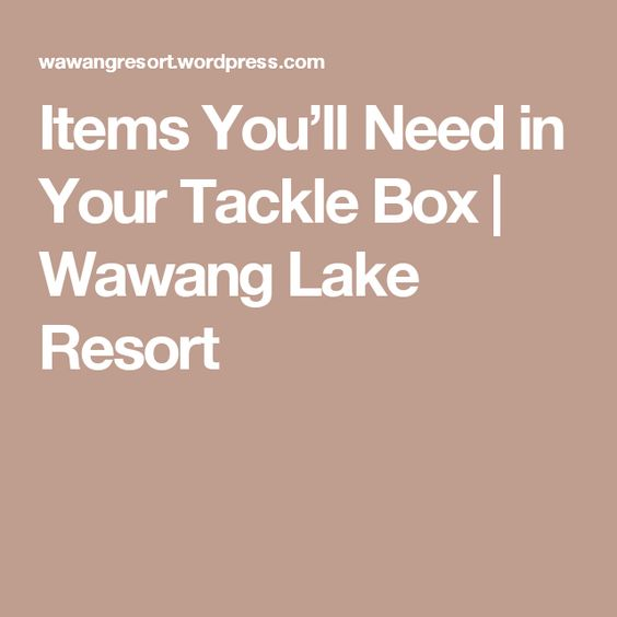 Items You'll Need in Your Tackle Box | Wawang Lake Resort
