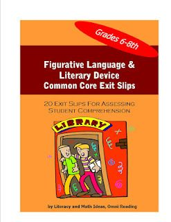 20 Figurative Language and Literary Device Exit Slips aligned to the Common Core Standards.    Click The Link to Access Them  http://literacymathideas.blogspot.com/2012/07/figurative-language-exit-slips.html