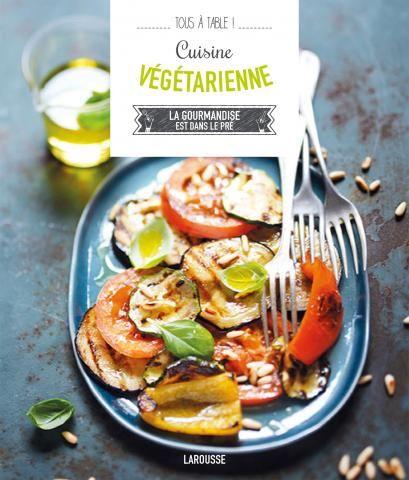 Cuisine #végétarienne   Editions Larousse