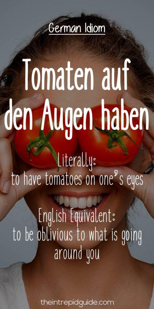 German Idioms Tomaten auf den Augen haben