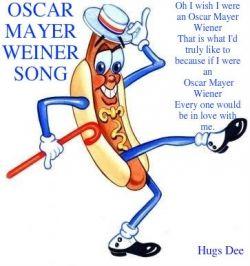 Oh...I wish I were an Oscar Mayer Weiner...