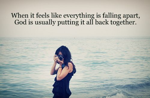 When it feels like everything is falling apart, God is usually putting it all back together.