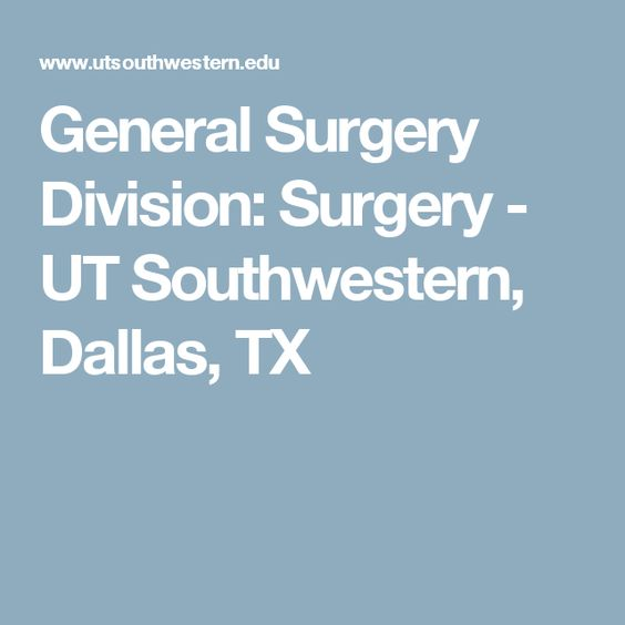 General Surgery Division: Surgery - UT Southwestern, Dallas, TX