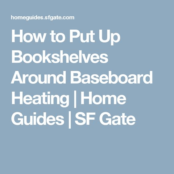 How to Put Up Bookshelves Around Baseboard Heating   Home Guides   SF Gate