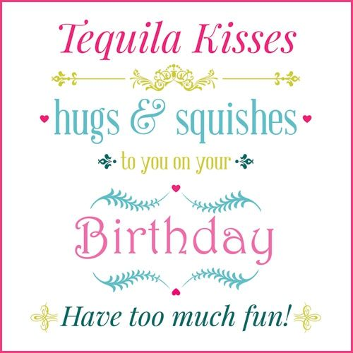 Happy Birthday Tequila Graphics tequila kisses hugs & squishes ... Funny Happy 21st Birthday Cards