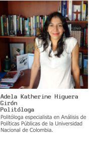 Adela Katherine Higuera Gir�n Polit�loga Polit�loga especialista en An�lisis de Pol�ticas P�blicas de la Universidad Nacional de Colombia.