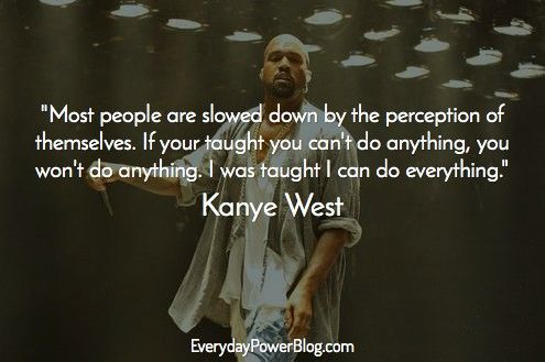 Celebrity Quotes I Just Love When People Make Quote Images With Improper Grammer Kanye West Quotes Kayne West Quotes Celebration Quotes
