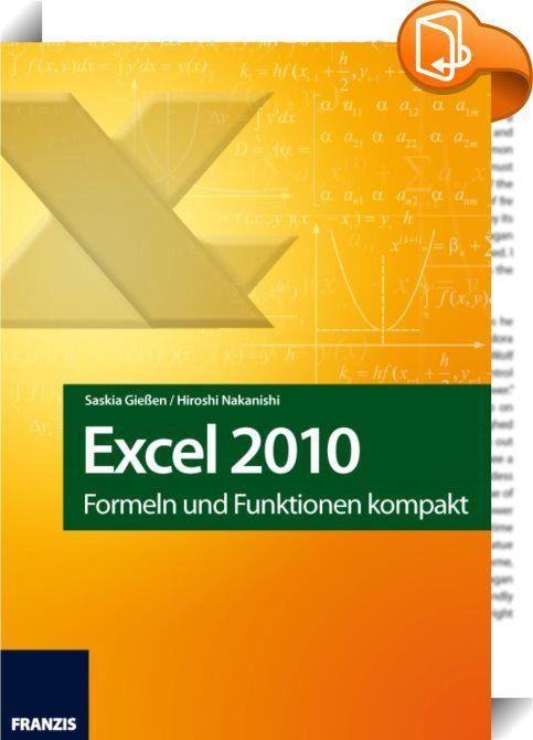 Excel 2010    ::  Excel 2010 kann mehr, als nur Zahlenkolonnen in Tabellen zu addieren - viel mehr. Das Formel- und Funktionsinstrumentarium reicht von Finanzmathematik über Statistik, logische Funktionen, Datums- und Zeitfunktionen für Controller und Zahlenverantwortliche bis hin zu fortgeschrittener Trigonometrie für Schüler, Studenten und Wissenschaftler. Saskia Gießen und Hiroshi Nakanishi bieten in diesem Buch einen Überblick über die Formeln und Funktionen in Excel 2010.