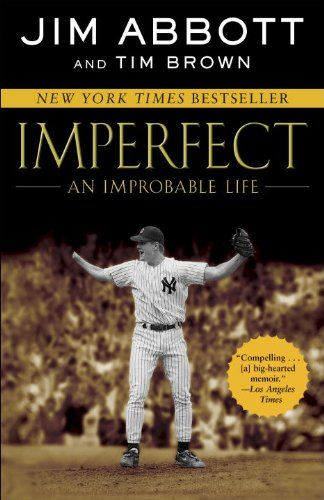 Imperfect: An Improbable Life by Jim Abbott,http://www.amazon.com/dp/0345523261/ref=cm_sw_r_pi_dp_yjtDsb1XZAQ7ZA0B